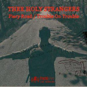 Thee Holy Strangers - Fiery Road_Trouble On Trouble